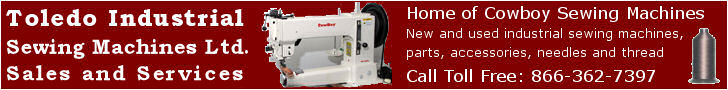 Toledo Industrial Sewing Machines, Ltd. Sales, Service, Parts, Accessories, Needles, Thread. Home of Cowboy Sewing Machines in the USA. Call Toll Free: 866-362-7397
